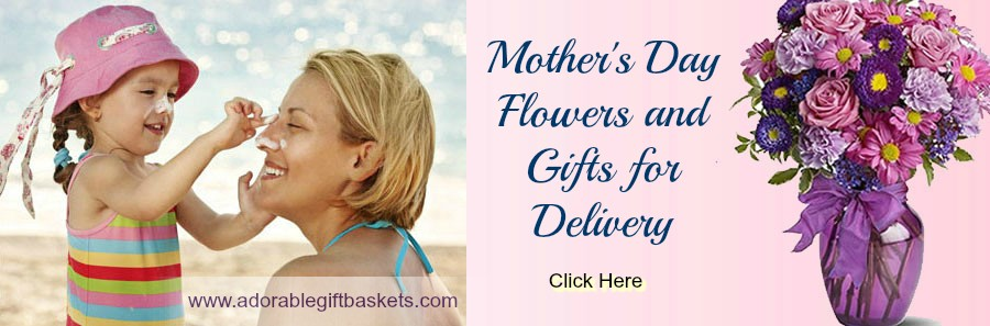 Mother's Day Gift Baskets and Flowers